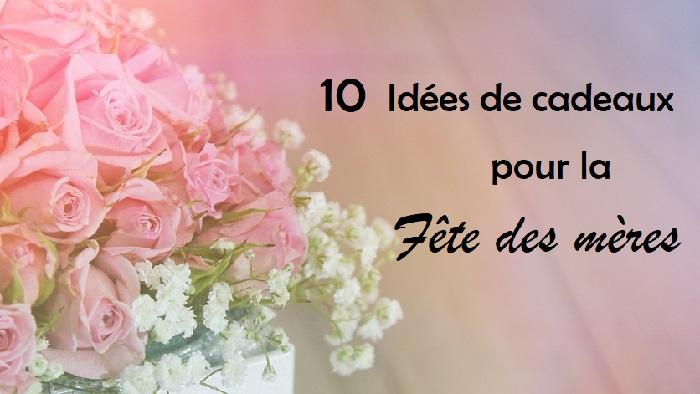 10 Idées de cadeaux pour la fêtes des mères !